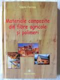 """""""MATERIALE COMPOZITE DIN FIBRE AGRICOLE SI POLIMERI. Reciclarea ecologica a deseurilor agricole. Interferente cu lemnul"""", Ing. Vasile Fernea, 2005, Alta editura"""