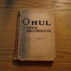 OMUL, FIINTA NECUNOSCUTA -- Alexis Carrel -- [ editia II -a, 1942, 336 p. ] - Filosofie