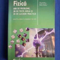 DUMITRU BACRAU - FIZICA _ 600 DE PROBLEME* PENTRU CLASELE VI-VIII - 2008 *