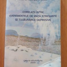 CORELATII INTRE EVENIMENTELE DE VIATA STRESANTE SI TULBURARILE DEPRESIVE- GHEORGHE GRECU- 2003 - Carte Psihiatrie