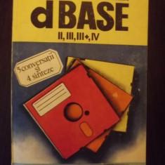 DBASE II, III, III+, IV - LIVIU DUMITRASCU, TRAIAN SPERLEA, CRISTIAN MARINOIU - Carte baze de date