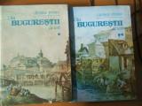 G. Potra Din Bucurestii de ieri 2 volume Bucuresti 1990
