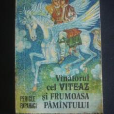 PERICLE PAPAHAGI - VANATORUL CEL VITEAZ SI FRUMOASA PAMANTULUI - BASME AROMANE