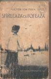(C5203) SFIRLEAZA CU FOFEAZA DE VICTOR ION POPA, EDITURA  TINERETULUI, 1956