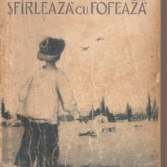 (C5203) SFIRLEAZA CU FOFEAZA DE VICTOR ION POPA, EDITURA TINERETULUI, 1956 - Carte de povesti