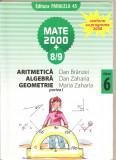 (C5188) MATE 2000 +8/9. ARITMETICA, ALGEBRA, GEOMETRIE, CLASA 6, A VI-A, DE DAN BRANZEI, ANTON NEGRILA, PARTEA A I-A, EDITURA PARALELA 45, 2008