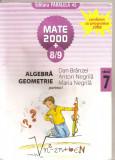 (C5196) MATE 2000 +8/9. ALGEBRA, GEOMETRIE DE DAN BRANZEI, ANTON NEGRILA, PARTEA I, CLASA 7, A VII-A, EDITURA PARALELA 45, 2008, Alta editura