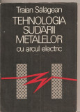 (C5205) TEHNOLOGIA SUDARII METALELOR CU ARCUL ELECTRIC DE TRAIAN SALAGEAN, EDITURA TEHNICA, 1986, Alta editura