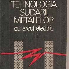 (C5205) TEHNOLOGIA SUDARII METALELOR CU ARCUL ELECTRIC DE TRAIAN SALAGEAN, EDITURA TEHNICA, 1986 - Carti Mecanica