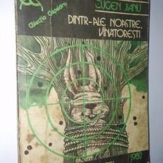 Eugen Jianu - Dintr-ale noastre, vanatoresti Ed. Eminescu 1982