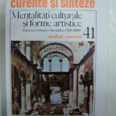 MENTALITATI CULTURALE SI FORME ARTISTICE- ANDREI CORNEA- 1984 - Carte Istoria artei