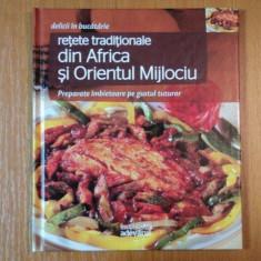 DELICII IN BUCATARIE, RETETE TRADITIONALE DIN AFRICA SI ORIENTUL MIJLOCIU, PREPARATE IMBIETOARE PE GUSTUL TUTUROR - Carte Retete traditionale romanesti