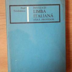 INVATATI LIMBA ITALIANA FARA PROFESOR de PAUL TEODORESCU, 1967 - Carte in alte limbi straine
