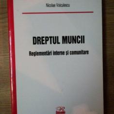 DREPTUL MUNCII . REGLEMENTARI INTERNE SI COMUNITARE de NICOLAE VOICULESCU, 2003