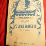 Ana Luca - Pe Urma Soarelui - Ed. Biblioteca Teatrului National 1946