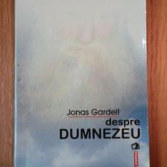 DESPRE DUMNEZEU-JONAS GARDELL, BUC.2005 - Carti Crestinism