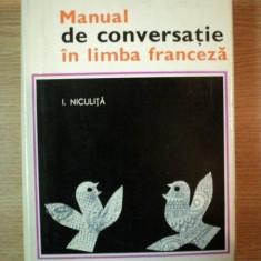 MANUAL DE CONVERSATIE IN LIMBA FRANCEZA de I. NICULITA, 1968 - Carte in alte limbi straine