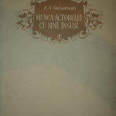 MUNCA ACTORULUI CU SINE, INSEMNARILE ZILNICE ALE UNUI ELEV -K.S. STANISLAVSKI 1951 - Carte Teatru