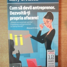CUM SA DEVII ANTREPRENOR, DEZVOLTA - TI PROPRIA AFACERE de LARRY C. FARREL, 2011 - Carte Marketing