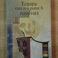 ECUATIA CARE N-A PUTUT FI REZOLVATA de MARIO LIVIO, 2007 - Carte Matematica