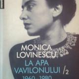LA APA VAVILONULUI 1960-1980 de MONICA LOVINESCU VOL.II - Roman