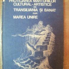 PROTEJAREA MARTURIILOR CULTURAL-ARTISTICE DIN TRANSILVANIA SI BANAT DUPA MAREA UNIRE de IOAN OPRIS, 1988 - Istorie