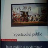 SPECTACOLUL PUBLIC, INTRE TRADITIE SI MODERNITATE, BUC.2007 - Istorie