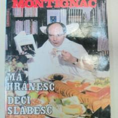 MA HRANESC, DECI SLABESC-MICHEL MONTIGUAC BUCURESTI 2000 - Carte Retete traditionale romanesti