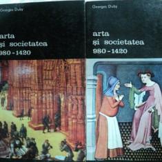 ARTA SI SOCIETATEA 980- 1420 -GEORGES DUBY -BUC.1987 VOL.I-II - Carte Istoria artei