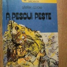 A PESCUI PESTE de STEFAN STROE, Bucuresti 1979