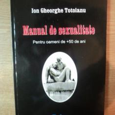 MANUAL DE SEXUALITATE, PENTRU OAMENI DE + 50 DE ANI de ION GHEORGHE TOTOIANU - Carte ezoterism