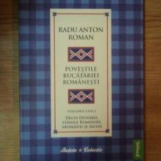 POVESTILE BUCATARIEI ROMANESTI VOL. V, DELTA DUNARII, STANILE ROMANIEI, AROMANII SI SECUI, Bucuresti 2010 - Carte Retete traditionale romanesti
