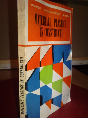 MATERIALE PLASTICE IN CONSTRUCTII - R. CIOROIU, R. CONSTANTINESCU, M. PLATON foto