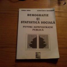 DEMOGRAFIE SI STATISTICA SOCIALA * Pentru Administratie Publica -- Virgil Sora, Constanta Mihaiescu -- 2001, 376 p. cu tabele si scheme in text