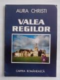 Cumpara ieftin Valea regilor - Aura Christi (carte cu dedicatie si autograf) / R8P3F, Alta editura