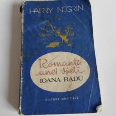 HARRY NEGRIN - ROMANTA UNEI VIETI IOANA RADU *(1990), ED.MUZICALA - Biografie