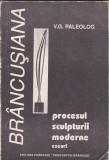 V. G. PALEOLOG - PROCESUL SCULPTURII MODERNE ( ESEURI ), Alta editura