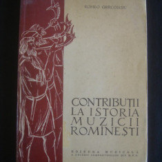 ROMEO GHIRCOIASIU - CONTRIBUTII LA ISTORIA MUZICII ROMANESTI volumul 1