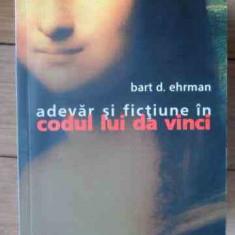 Adevar Si Fictiune In Codul Lui Da Vinci - Bart D. Ehrman, 524914 - Carte paranormal