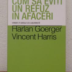 CUM SA EVITI UN REFUZ IN AFACERI- HARLAN GOERGER, VINCENT HARRIS - Carte de vanzari, Curtea Veche