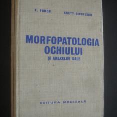 F. FODOR, ARETY DINULESCU - MORFOPATOLOGIA OCHIULUI SI ANEXELOR SALE