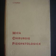 I. TURAI - MICA CHIRURGIE FIZIOPATOLOGICA - Carte Chirurgie