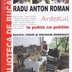 RADU ANTON ROMAN - ARDEALUL LA POHTA CE POHTIM - Carte Retete traditionale romanesti