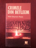 CRIMELE DIN BETLEEM -- Matt Beynon Rees -- 2009, 202 p.