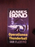 JAMES BOND -- OPERATIUNEA THUNDERBALL -- Ian Fleming -- 2001, 251 p.