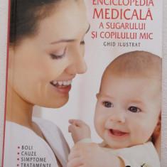 ENCICLOPEDIA MEDICALA A SUGARULUI SI COPILULUI MIC - Carte Ghidul mamei, Litera