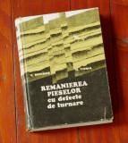 Carte -- Remanierea pieselor cu defecte de turnare - Ed. Tehnica 1979 / 350 pag
