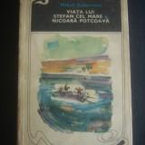 MIHAIL SADOVEANU - VIATA LUI STEFAN CEL MARE * NICOARA POTCOAVA - Roman, Anul publicarii: 1970