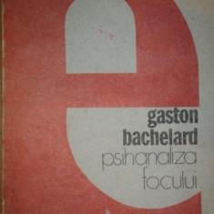 PSIHANALIZA FOCULUI-GASTON BACHELARD - Carte Psihologie