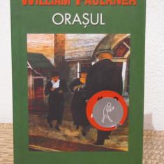 ORASUL -WILLIAM FAULKNER - Roman, Rao, Anul publicarii: 2005